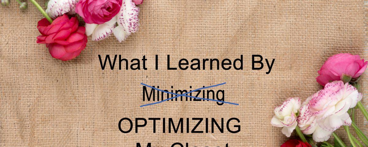 Don't minimize, optimize your closet